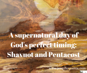 A supernatural day of God's perfect timing, Shavuot and Pentecost