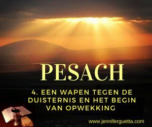 PESACH 4: Een wapen tegen de duisternis en het begin van opwekking